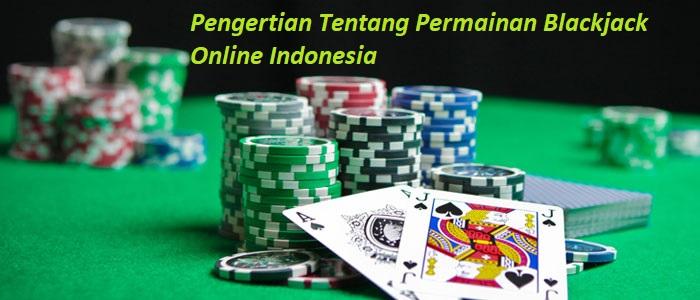 Pengertian Tentang Permainan Blackjack Online Indonesia