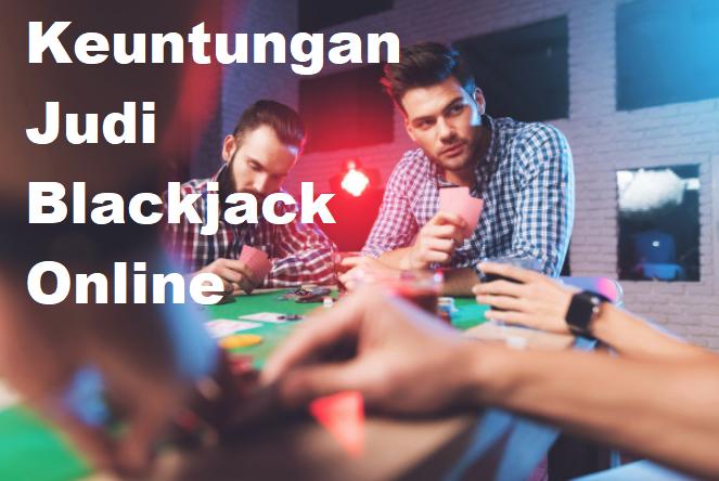 Keuntungan Judi Blackjack Online