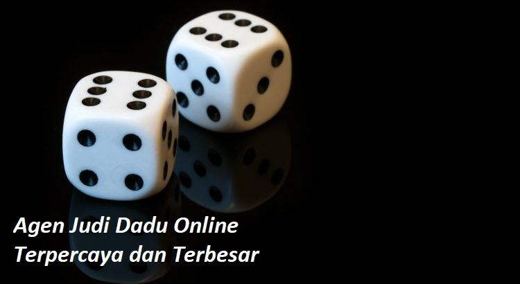 Agen Judi Dadu Online Terpercaya dan Terbesar