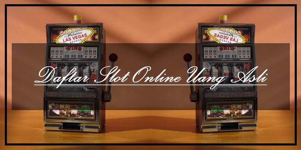 Daftar Slot Online Uang Asli