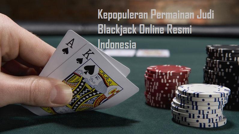 Kepopuleran Permainan Judi Blackjack Online Resmi Indonesia