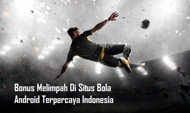 Bonus Melimpah Di Situs Bola Android Terpercaya Indonesia