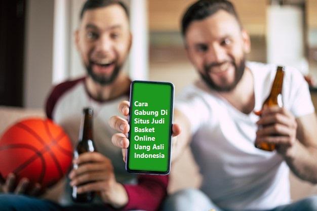 Cara Gabung Di Situs Judi Basket Online Uang Asli Indonesia