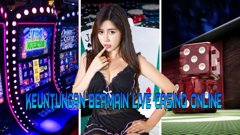 Keuntungan Bermain Live Casino Online